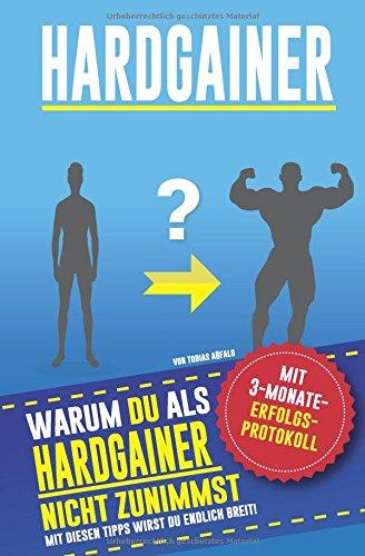 Hardgainer: Warum DU als Hardgainer nicht zunimmst - Mit diesen Tipps wirst du endlich breit! (mit 3-Monate-Erfolgsprotokoll) por Tobias Aßfalg