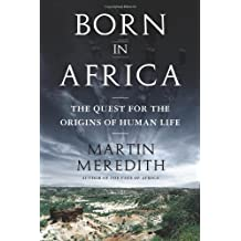 Born in Africa: The Quest for the Origins of Human Life by Martin Meredith (2011-05-10)