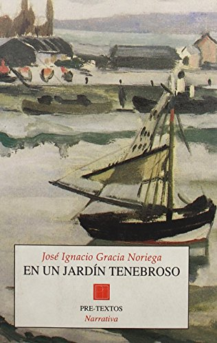 En un jardín tenebroso (Narrativa) de José Ignacio Gracia Noriega (13 may 1998) Tapa blanda