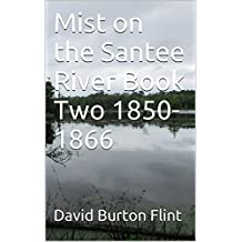 Mist on the Santee River  Book Two  1850-1866 (English Edition)