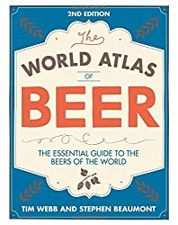 World Atlas of Beer: THE ESSENTIAL GUIDE TO THE BEERS OF THE WORLD by Tim Webb (2016-09-15)