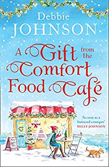 A Gift from the Comfort Food Café: Celebrate Christmas in the cosy village of Budbury with the most heartwarming read of 2018! by [Johnson, Debbie]