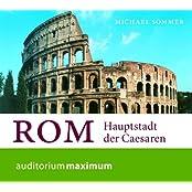 Rom: Hauptstadt der Caesaren