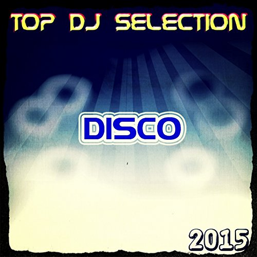 Top DJ Selection Disco‎ 2015 (50 Songs the Best Disco in Ibiza Exclusive House Hits)