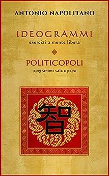 IDEOGRAMMI esercizi a mente libera - POLITICOPOLI epigrammi sale e pepe di [NAPOLITANO, Antonio]
