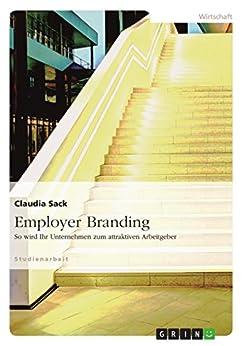Employer Branding: So wird Ihr Unternehmen zum attraktiven Arbeitgeber
