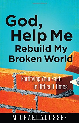 God, Help Me Rebuild My Broken World: Fortifying Your Faith in Difficult Times (Leading the Way Through the Bible) by Michael Youssef (2016-08-01)