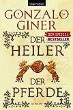 Der Heiler der Pferde: Roman - Gonzalo Giner