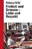 Freiheit und Grenzen - Liebe und Respekt: Was Kinder von uns brauchen (Beltz Taschenbuch / Ratgeber, Band 860)