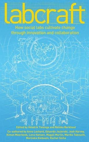 Labcraft: How Social Labs Cultivate Change Through Innovation and Collaboration by Hendrik Tiesinga (2014-08-10)
