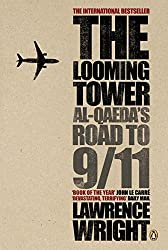 The Looming Tower: Al Qaeda's Road to 9/11 by Lawrence Wright (2007-09-06)