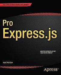 Pro Express.js: Master Express.js: The Node.js Framework For Your Web Development by Azat Mardan (2014-12-24)