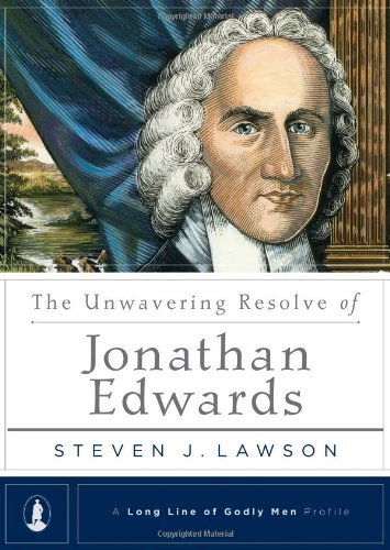 The Unwavering Resolve of Jonathan Edwards (A Long Line of Godly Men Profile) by Steven J. Lawson (2008-12-10)