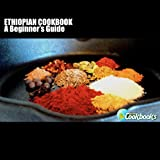 Ethiopian Cookbook: A Beginner's Guide