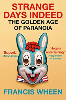 Strange Days Indeed: The Golden Age of Paranoia by [Wheen, Francis]