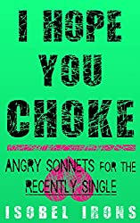 I HOPE YOU CHOKE: Angry Sonnets for the Recently Single (English Edition)