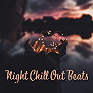 Night Chill Out Beats – Summer Relaxation, Night Sounds, Peaceful Evening Club, Chill Out Music 2017