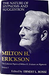 The Nature of Hypnosis and Suggestion (The Collected Papers of Milton H. Erickson, Vol. 1)
