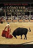 Cómo ver una corrida de toros (Libros Singulares (Ls))