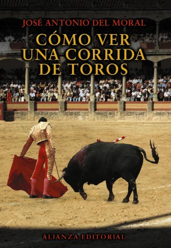 Como ver una corrida de toros / How to Watch a Bullfight: Manual De Tauromaquia Para Nuevos Aficionados / Bullfighting Guide for New Fans