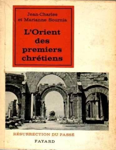 L'Orient des premiers chrétiens Histoire et archéologie de la Syrie byzantine par Sournia Marianne Et Jean-charles