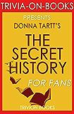 Trivia: The Secret History by Donna Tartt (Trivia-On-Books) (English Edition)
