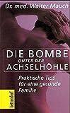 Die Bombe unter der Achselhöhle: Praktische Tips für eine gesunde Familie (Bettendorf bei Herbig)