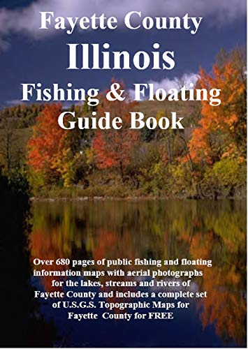 Fayette County Illinois Fishing & Floating Guide Book : Complete fishing & Floating Information for Fayette County Illinois Fishing & Floating Guide Book (English Edition)