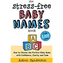 The Stress-Free Baby Names Book: How to Choose the Perfect Baby Name with Confidence, Clarity and Calm (Plus 3,000 Baby Names List) (English Edition)