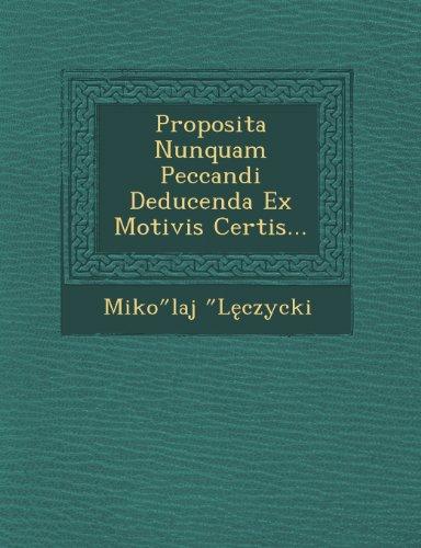 Proposita Nunquam Peccandi Deducenda Ex Motivis Certis...