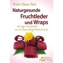 Naturgesunde Fruchtleder und Wraps: aus der RainbowWay®- Vitalkost-Küche