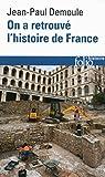 On a retrouvé l'histoire de France - Comment l'archéologie raconte notre passé