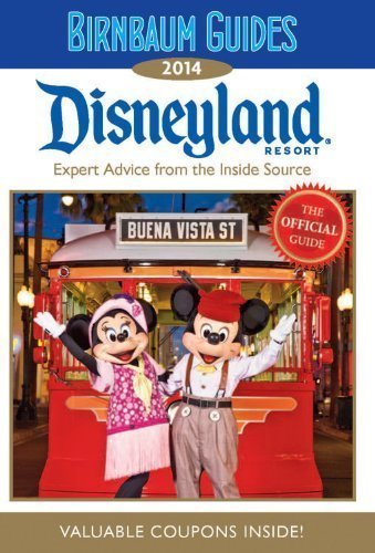 Birnbaum Guides 2014 Disneyland Resort: The Official Guide: Expert Advice from the Inside Source; Value Coupons Inside!
