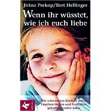 Wenn ihr wüsstet, wie ich euch liebe: Wie schwierigen Kindern durch Familien-Stellen und Festhalten geholfen werden kann