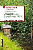 Orte der Stille in der Oberpfalz und im Bayerischen Wald (Lieblingsplätze im GMEINER-Verlag) - Dietmar Bruckner