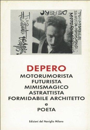 Depero. Motorumorista, Futurista Mimismagico, Astrattista, Formidabile Architetto e Poeta