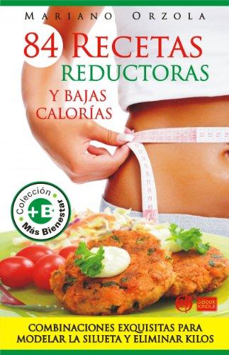 84 RECETAS REDUCTORAS y bajas calorías (Colección Más Bienestar) por Mariano Orzola