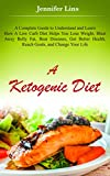 Image of A Ketogenic Diet: A Complete Guide to Understand and Learn How A Low Carb Diet Helps You Lose Weight, Blast Away Belly Fat, Beat Diseases, Get Better Health ... oil, and Detox Diet) (English Edition)