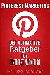 Pinterest - Der ultimative Ratgeber für Pinterest Marketing: Alles, was Sie wissen müssen. Wie Sie mit Pinterest Marketing erfolgreich Ihre Social-Media-Strategie ... (Kompakte Social Media Ratgeber 4)