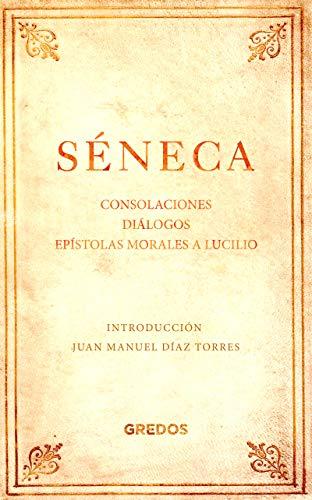 Consolaciones. Diálogos. Epístolas morales a Lucilio (GRANDES PENSADORES) por SÈNECA