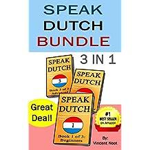 Speak Dutch: Speak Dutch Bundle 3 in 1 (How to Speak Dutch, Dutch for Advanced, Dutch Language, Learn Dutch, How to Learn Dutch, Speaking Dutch, Learning ... Guide, Dutch Quickly) (English Edition)