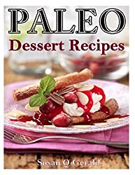 Paleo Dessert Recipes: 50 Mouthwatering Recipes to Satiate Your Sweet Tooth by Susan Q Gerald (2014-02-01)
