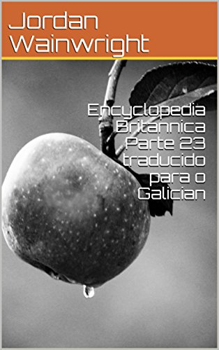 Encyclopedia Britannica Parte 23 traducido para o Galician (Galician Edition) por Jordan Wainwright