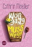 'Wolfgang muss weg! (MIRA Star Bestseller Autoren Romance)' von Cathrin Moeller