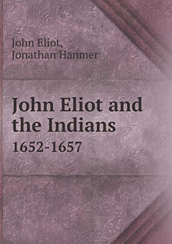 John Eliot and the Indians 1652-1657