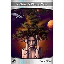 L'INTÉGRALE - Le Chant de l'Arbre-Mère - roman-série de science-fiction