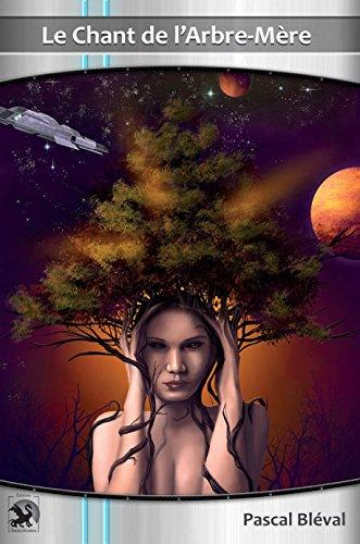 Le chant de l'arbre-mère (Pascal Bléval)