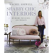 Shabby Chic Interiors: My Rooms, Treasures, and Trinkets by Rachel Ashwell (2009-10-01)