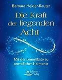 Die Kraft der liegenden Acht: Mit der Lemniskate zu unendlicher Harmonie - Barbara Heider-Rauter