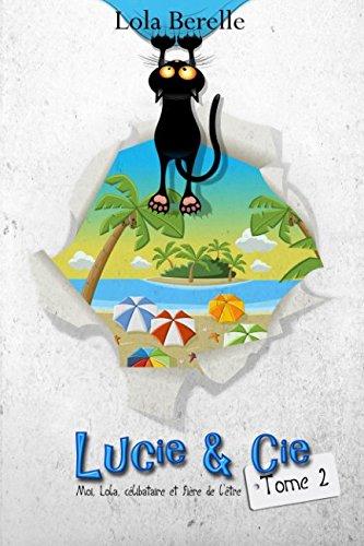 Moi, Lola,Célibataire et fière de l'être (Lucie & Cie) par Lola Berelle